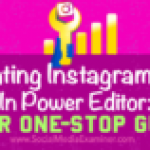 Creating Instagram Ads in Power Editor: Your One-Stop Guide