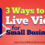 3 Ways to Use Live Video for Small Businesses