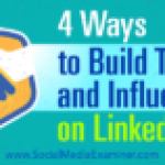 4 Ways to Build Trust and Influence on LinkedIn