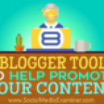 8 Blogger Tools to Help Promote Your Content