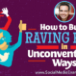 How to Build Raving Fans in Unconventional Ways