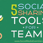 5 Social Sharing Tools for Teams