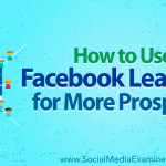 How to Use Facebook Lead Ads for More Prospects