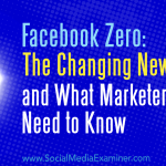 Facebook Zero: The Changing News Feed and What Marketers Need to Know