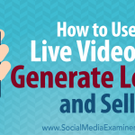 How to Use Live Video to Generate Leads and Sell