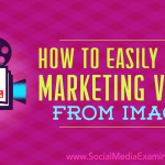 How to Easily Create Marketing Videos From Images