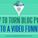 How to Turn Blog Posts Into a Video Funnel