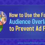 How to Use the Facebook Audience Overlap Tool to Prevent Ad Fatigue