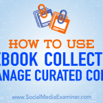How to Use Facebook Collections to Manage Curated Content