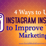 4 Ways to Use Instagram Insights to Improve Your Marketing