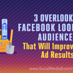 3 Overlooked Facebook Lookalike Audiences That Will Improve Your Ad Results