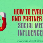 How to Evaluate and Partner With Social Media Influencers