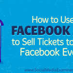 How to Use Facebook Ads to Sell Tickets to Your Facebook Event