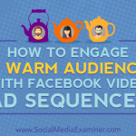 How to Engage a Warm Audience With Facebook Video Ad Sequences