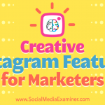 Creative Instagram Features for Marketers