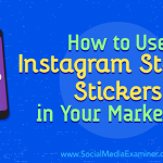 How to Use Instagram Stories Stickers in Your Marketing