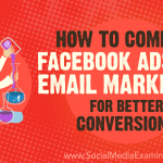 How to Combine Facebook Ads and Email Marketing for Better Conversions