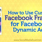 How to Use Custom Facebook Frames for Facebook Dynamic Ads