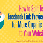 How to Split Test Facebook Link Preview Images for More Organic Traffic to Your Website
