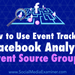 How to Use Event Tracking in Facebook Analytics: Event Source Groups