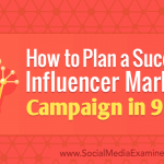 How to Plan a Successful Influencer Marketing Campaign in 9 Steps
