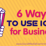 6 Ways to Use IGTV for Business