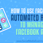 How to Use Facebook Automated Rules to Manage Facebook Ads