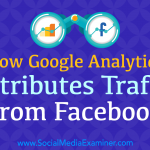How Google Analytics Attributes Traffic From Facebook