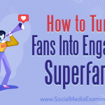 How to Turn Fans Into Engaged Superfans