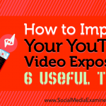How to Improve Your YouTube Video Exposure: 6 Useful Tools