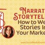 Narrative Storytelling: How to Weave Stories Into Your Marketing