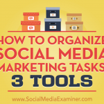 How to Organize Social Media Marketing Tasks: 3 Tools