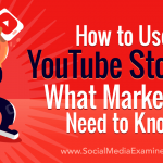 How to Use YouTube Stories: What Marketers Need to Know