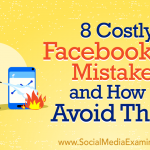 8 Costly Facebook Ad Mistakes and How to Avoid Them