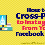 How to Cross-Post to Instagram From Your Facebook Page
