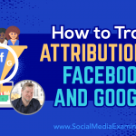 How to Track Attribution on Facebook and Google