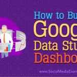 How to Build a Google Data Studio Dashboard
