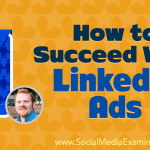 How to Succeed With LinkedIn Ads