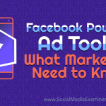 Facebook Power 5 Ad Tools: What Marketers Need to Know