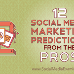 12 Social Media Marketing Predictions From the Pros
