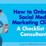 How to Onboard Social Media Marketing Clients: A Checklist for Consultants