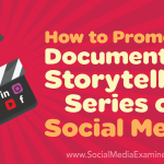 How to Promote a Documentary Storytelling Series on Social Media