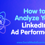 How to Analyze Your LinkedIn Ad Performance