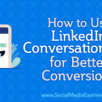 How to Use LinkedIn Conversation Ads for Better Conversions