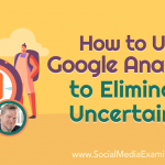 How to Use Google Analytics to Eliminate Uncertainty