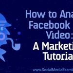 How to Analyze Facebook Live Video: A Marketing Tutorial