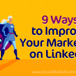 9 Ways to Improve Your Marketing on LinkedIn