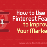 How to Use New Pinterest Features to Improve Your Marketing