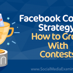 Facebook Contest Strategy: How to Grow With Contests