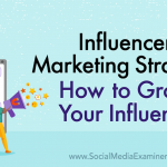 Influencer Marketing Strategy: How to Grow Your Influence